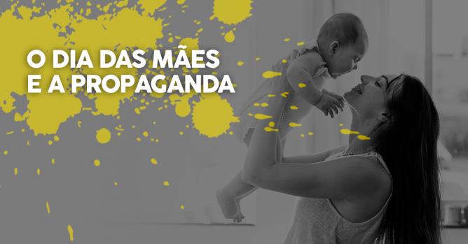 O dia das mães e a propaganda